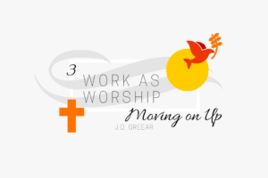 Work As Worship Wk. 3