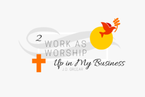 Work As Worship Wk. 2