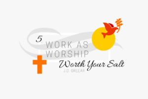 Work As Worship Wk. 5
